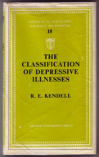 Classification of Depressive Illnesses (Maudsley Monograph): Kendell, R.E.