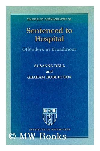 9780197121566: Sentenced to Hospital: Offenders in Broadmoor (Maudsley Monograph)