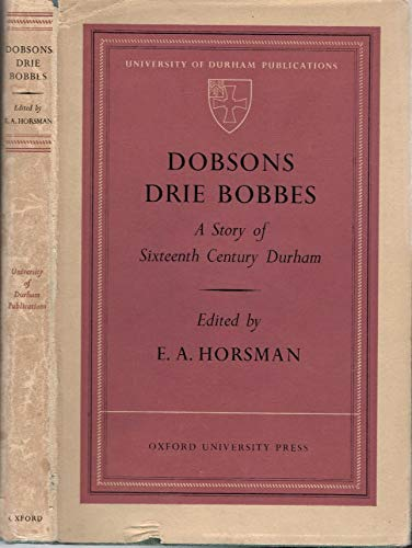 9780197131084: Dobson's Drie Bobbes: A Story of Sixteenth Century Durham