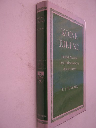 Koine Eirene: General Peace and Local Independence in Ancient Greece