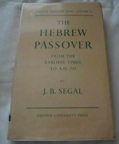 The Hebrew Passover. From the Earliest Times to A. D. 70.: J. B. Segal.