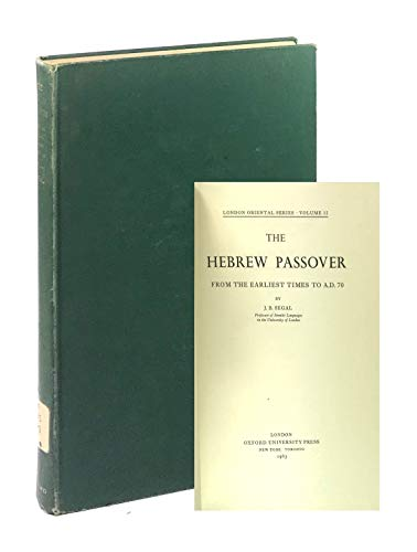Hebrew Passover from the Earliest Times to A.D. 70: Segal, J. B.
