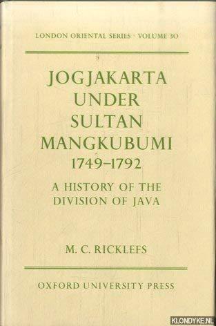 Jogjakarta under Sultan Mangkubumi, 1749-1792 : A History of the Division of Java: Ricklefs, M. C. ...