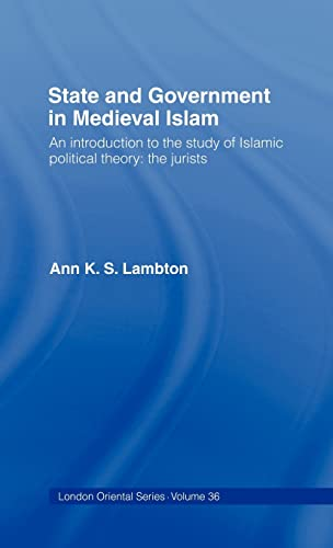 9780197136003: State and Government in Medieval Islam: An Introduction to the Study of Islamic Political Theory - The Jurists (London Oriental)