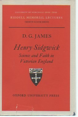 Henry Sidgwick: Science and Faith in Victorian England (Riddell Memorial Lecture): James, David ...