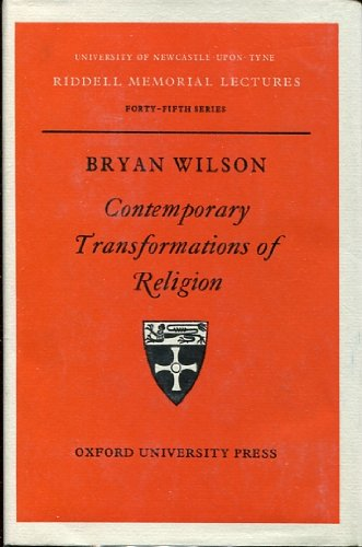 Contemporary transformations of religion (Riddell memorial lectures): Bryan R Wilson