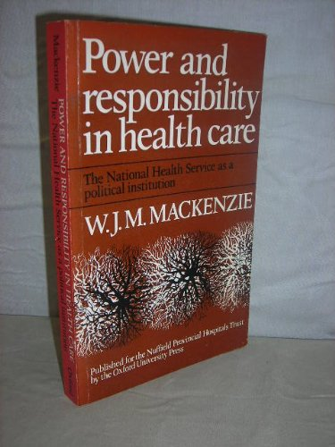 Power and Responsibility in Health Care: National: Mackenzie, W.J.M.