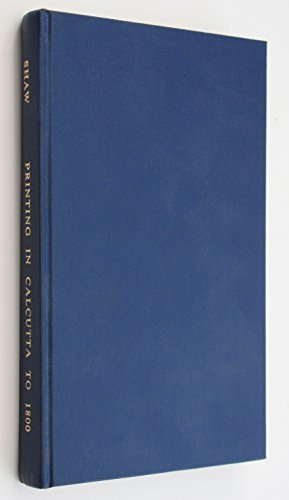 9780197217924: Printing in Calcutta to 1800: A Description and Checklist of Printing in Late 18th Century Calcutta (Bibliographical Society)