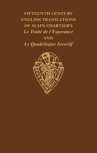 9780197222836: Fifteenth Century Translations vol II of Alain Chartiers Le Traite de l'Esperance and Le Quadriloque Invectif Intro Notes and Glossary: AND Le ... (Early English Text Society Original Series)