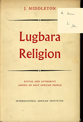 Lugbara Religion: Ritual and Authority Among an East African People: John Middleton