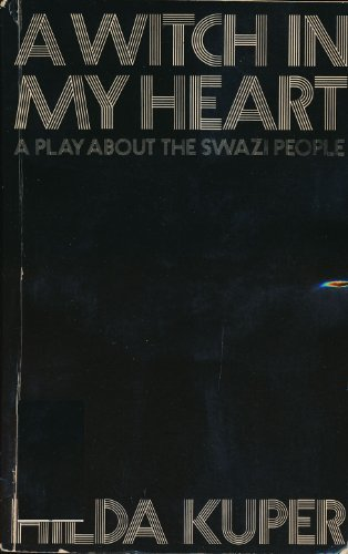 A Witch in My Heart: A Play Set in Swaziland in the 1930s: Hilda Kuper