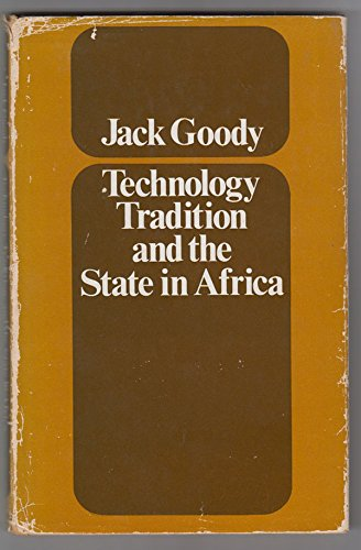 Technology, Tradition, and the State in Africa: Goody, Jack;International African Institute