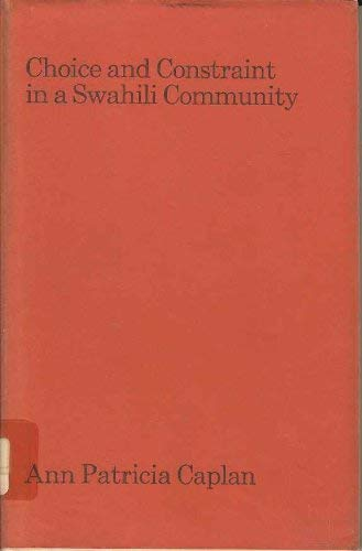 9780197241950: Choice and Constraint in a Swahili Community: Property, Hierarchy and Cognatic Descent on the East African Coast (International African Institute)