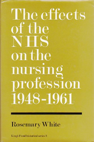 The Effects of the National Health Service on the Nursing Profession, 1948-61 (King Edward's ...