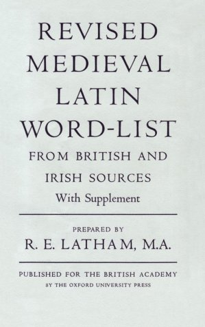 Revised Medieval Latin Word-List from British and: Latham, R. E.