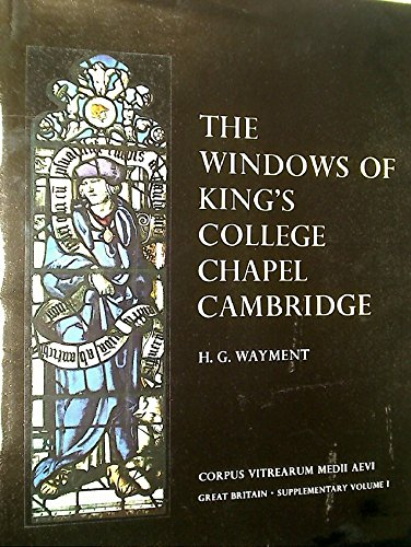 THE WINDOWS OF KING'S COLLEGE CHAPEL CAMBRIDGE.: WAYMENT, H. G.