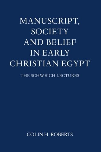 9780197259825: Manuscript, Society and Belief in early Christian Egypt (Schweich Lectures on Biblical Archaeology)