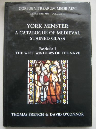 Corpus Vitrearum Medii Aevi: Great Britain: Volume III. York Minster, A Catalogue O Medieval Stai...