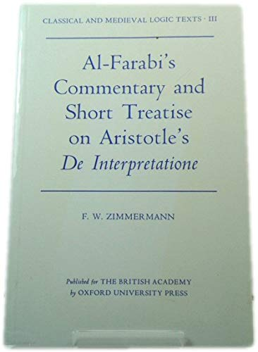9780197260661: Al-Farabi's Commentary and Short Treatise on Aristotle's De Interpretatione (Classical and Medieval Logic Texts)