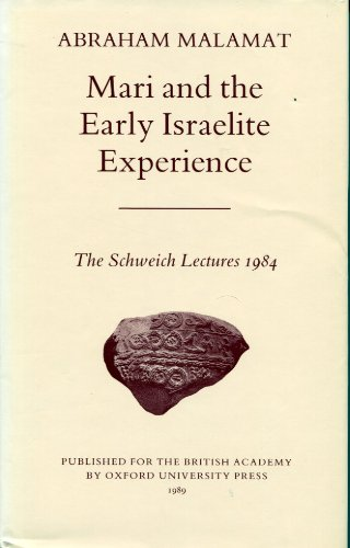 Mari and the Early Israelite Experience (Schweich Lectures of the British Academy: Malamat, Abraham