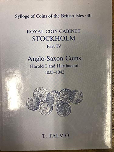 9780197260906: Royal Coin Cabinet, Stockholm: Part IV, Anglo-Saxon Coins: Harold I and Harthacnut, 1035-1042 (Sylloge of Coins of the British Isles) (Pt.4)
