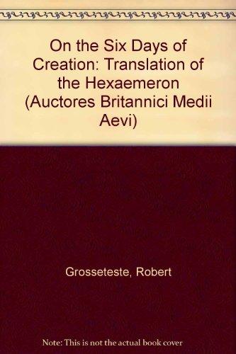 9780197261507: Robert Grosseteste: On the Six Days of Creation: A Translation of the Hexaëmeron (Auctores Britannici Medii Aevi)