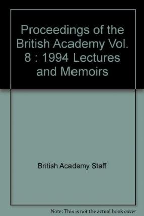 Proceedings of the British Academy Vol. 87: 1994 Lectures and Memoirs: British Academy Staff