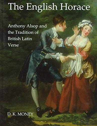 9780197261842: The English Horace: Anthony Alsop and the Tradition of British Latin Verse (British Academy Postdoctoral Fellowship Monographs)