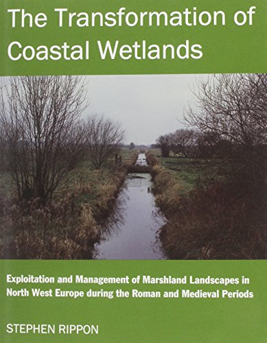 9780197262290: The Transformation of Coastal Wetlands Exploitation and management of marshland landscapes in North West Europe during the Roman and medieval periods, ... Academy Postdoctoral Fellowship Monographs)