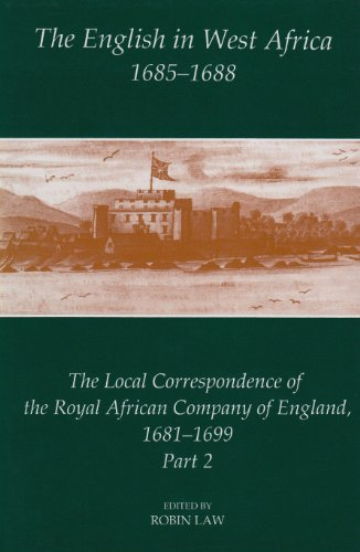 9780197262528: The English in West Africa, 1685-1688: The Local Correspondence of the Royal African Company of England 1681-1699, Part 2 (Fontes Historiae Africanae)