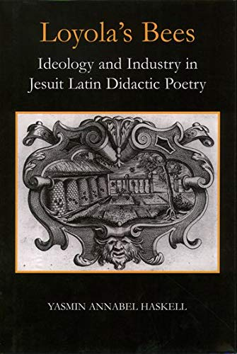 9780197262849: Loyola's Bees: Ideology and Industry in Jesuit Latin Didactic Poetry (British Academy Postdoctoral Fellowship Monographs)
