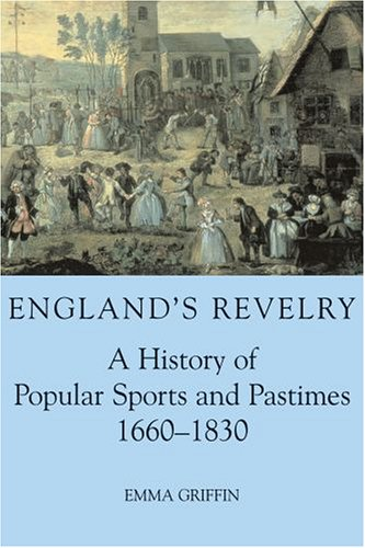 9780197263211: England's Revelry: A History of Popular Sports and Pastimes, 1660-1830 (British Academy Postdoctoral Fellowship Monographs)