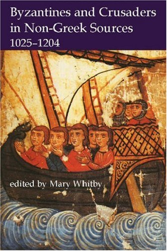 Byzantines and Crusaders in Non-Greek Sources 1025-1204.