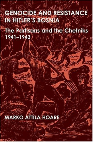 9780197263808: Genocide and Resistance in Hitler's Bosnia: The Partisans and the Chetniks, 1941-1943 (British Academy Postdoctoral Fellowship Monographs)