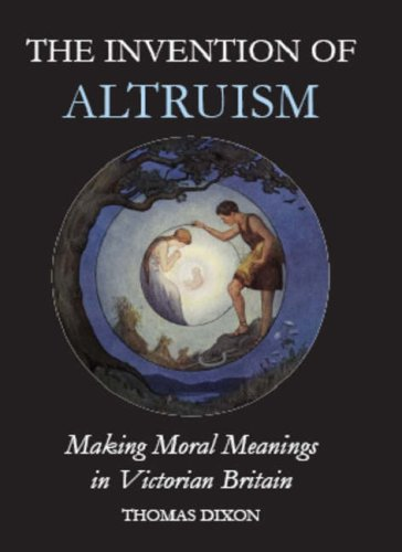 9780197264263: The Invention of Altruism: Making Moral Meanings in Victorian Britain (British Academy Postdoctoral Fellowship Monographs)
