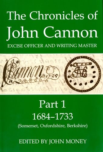 9780197264546: The Chronicles of John Cannon, Excise Officer and Writing Master, Part 1: 1684-1733 (Somerset, Oxfordshire, Berkshire) (Records of Social and Economic History)