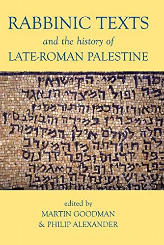 Rabbinic Texts and the History of Late-Roman Palestine.: GOODMAN, M. A.,