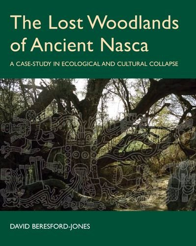 9780197264768: The Lost Woodlands of Ancient Nasca: A Case-study in Ecological and Cultural Collapse (British Academy Postdoctoral Fellowship Monographs)