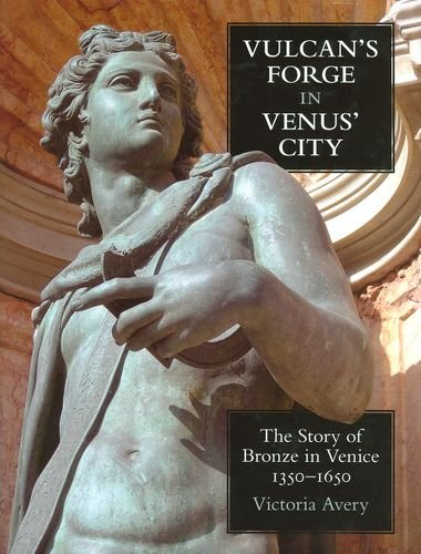 9780197264966: Vulcan's Forge in Venus' City: The Story of Bronze in Venice, 1350-1650