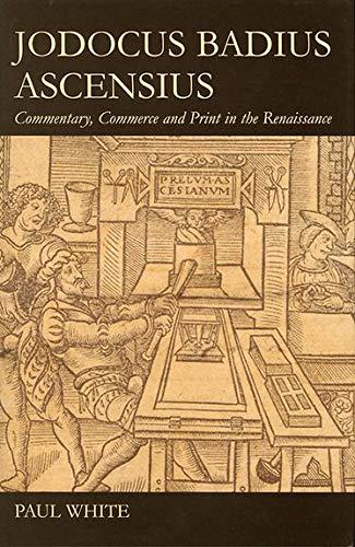 9780197265543: Jodocus Badius Ascensius: Commentary, Commerce and Print in the Renaissance (British Academy Postdoctoral Fellowship Monographs)