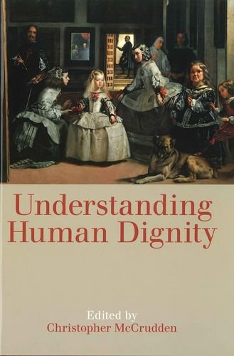 9780197265642: Understanding Human Dignity (Proceedings of the British Academy)