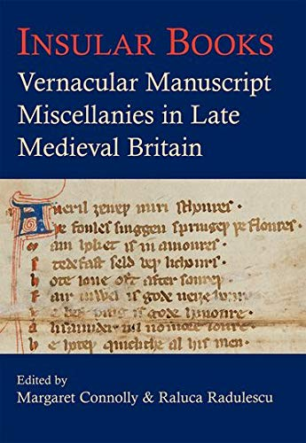 Insular Books. Vernacular manuscript miscellanies in late medieval Britain.: CONNOLLY, M. R.,