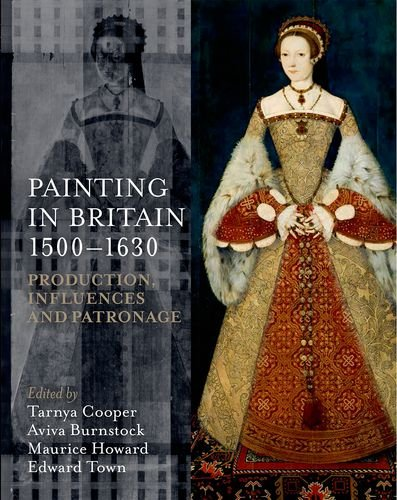 9780197265840: Painting in Britain 1500-1630: Production, Influences, and Patronage