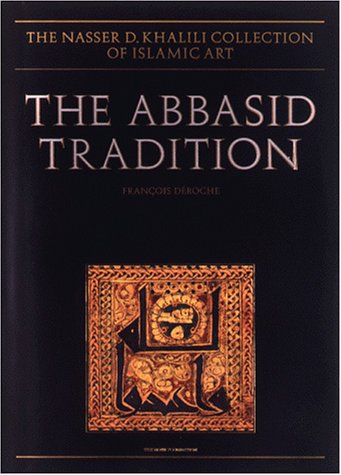 9780197276006: The Abbasid Tradition: Qur'ans of the 8th to 10th Centuries AD (The Nasser D. Khalili Collection of Islamic Art, VOL I)