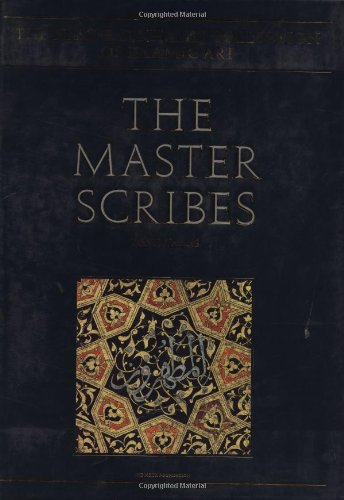 The Master Scribes: Qur'ans of the 11th to 14th Centuries AD (The Nasser D. Khalili Collection ...