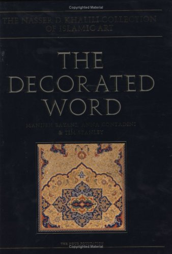 9780197276037: The Decorated Word: Qur'ans of the 17th to 19th Centuries (The Nasser D. Khalili Collection of Islamic Art, VOL IV Part 1)