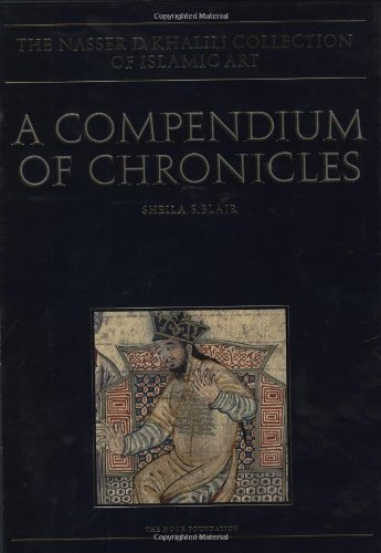 9780197276273: A COMPENDIUM OF CHRONICLES: Rashid al-Din's Illustrated History of the World (The Nasser D. Khalili Collection of Islamic Art, VOL XXVII)