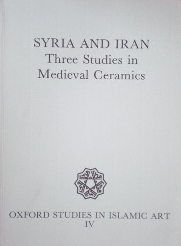 9780197280089: Syria and Iran: Three Studies in Mediaeval Ceramics (Oxford Studies in Islamic Art)