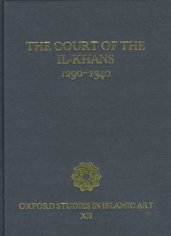 9780197280225: The Court of the Il-Khans, 1290-1340 (Oxford Studies in Islamic Art)
