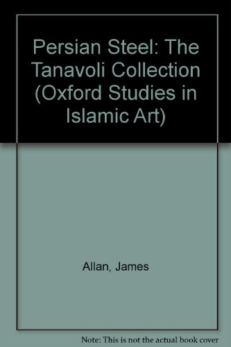9780197280256: Persian Steel: The Tanavoli Collection (Oxford Studies in Islamic Art)
